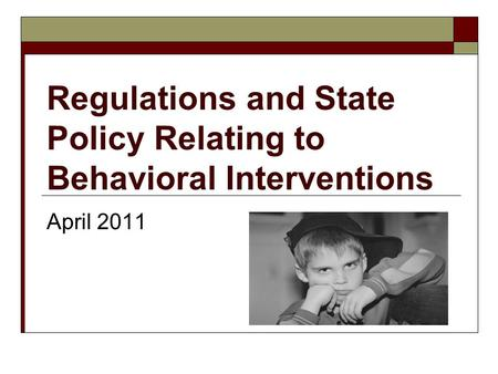 Regulations and State Policy Relating to Behavioral Interventions April 2011.