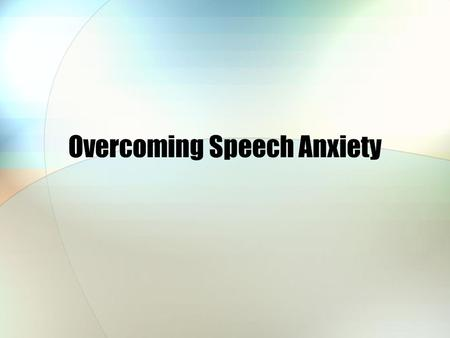 Overcoming Speech Anxiety. Some people are so afraid of getting in front of an audience, they would almost rather die than give a speech!