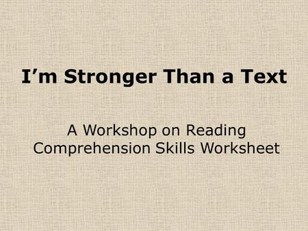 I'm Stronger Than a Text A Workshop on Reading Comprehension Skills Worksheet.