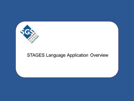 STAGES Language Application Overview. The Language Application is available on a separate URL (typically /stagesLanguage) and tied to only one database.