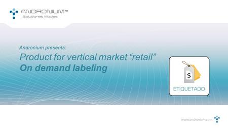 "Product for vertical market ""retail"" On demand labeling Andronium presents:"