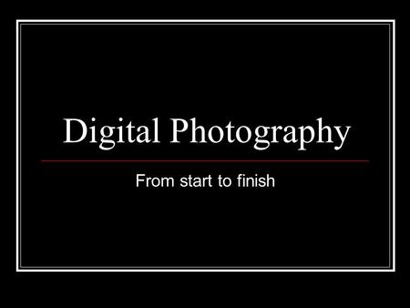 "Digital Photography From start to finish. Choosing a digital camera: speed Digital cameras have more ""lag time"" during and after shots. Pre-focusing (press."