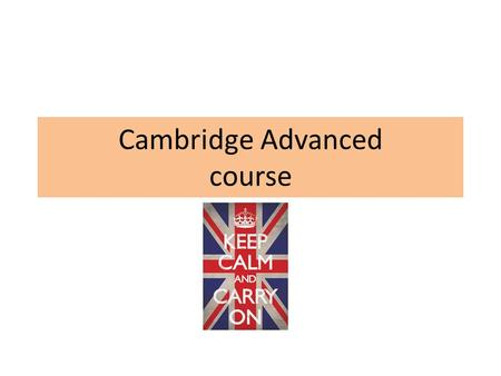 Cambridge Advanced course. Homework for next time Unit 3 & 4 Sites to practise:  https://www.teachers.cambridgeesol. org/ts/