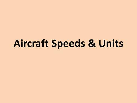 Aircraft Speeds & Units. Indicated Air Speed (IAS): The speed read by the pilot on the air speed indicator, corrected for instrument errors. Calibrated.