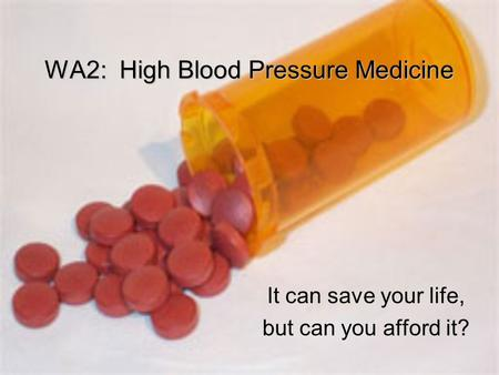 WA2: High Blood Pressure Medicine It can save your life, but can you afford it?