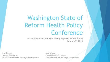 Washington State of Reform Health Policy Conference Disruptive Investments in Changing Health Care Today January 7, 2016 Jaja Okigwe Premera Blue Cross.