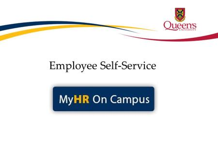 Employee Self-Service. Agenda History PeopleSoft at Queen's PeopleSoft Upgrade What is MyHR? Benefits of Self-Service Challenges Questions.