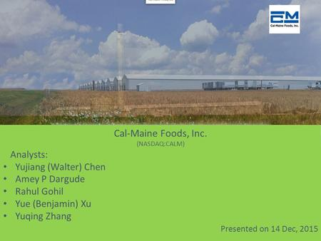 Cal-Maine Foods, Inc. Analysts: Yujiang (Walter) Chen Amey P Dargude