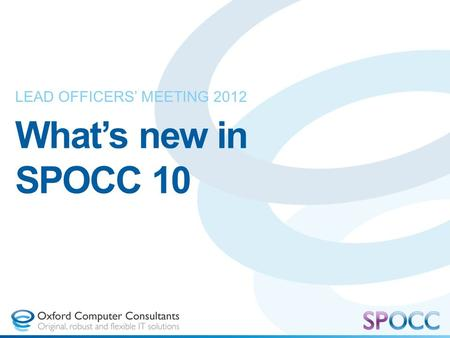 What's new in SPOCC 10 LEAD OFFICERS' MEETING 2012.