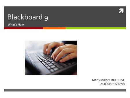  Blackboard 9 What's New Marly Miller BCT CST ACB 238 8/17/09.