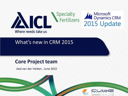Core Project team Aad van der Velden, June 2015 What's new in CRM 2015.