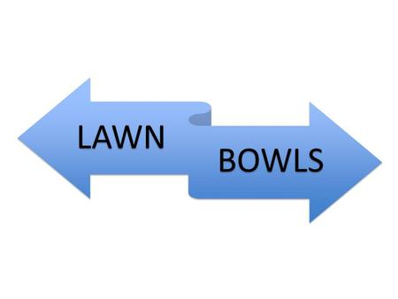 LAWN BOWLS. The Action Feet together pointing in bowling direction Step off with opposite foot Bend knee until bowl beside ankle Swing arm forward and.