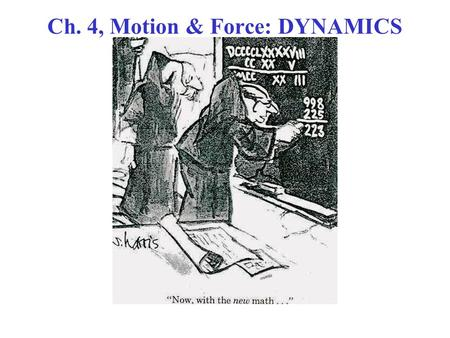 Ch. 4, Motion & Force: DYNAMICS