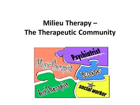Milieu Therapy – The Therapeutic Community. Introduction The psychiatric-mental health nurse provides structures, and maintains a therapeutic environment.