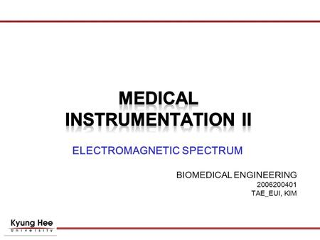 ELECTROMAGNETIC SPECTRUM BIOMEDICAL ENGINEERING 2006200401 TAE_EUI, KIM.