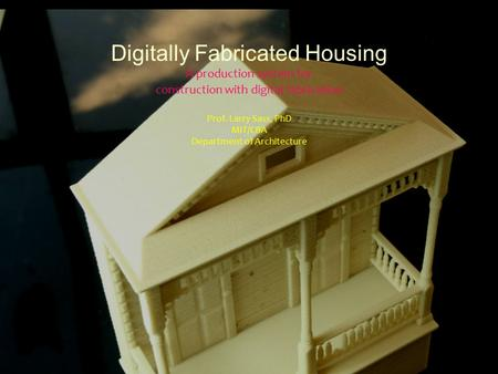 Digitally Fabricated Housing A production system for construction with digital fabrication Prof. Larry Sass, PhD MIT/CBA Department of Architecture.