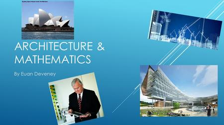 ARCHITECTURE & MATHEMATICS By Euan Deveney. CONTENTS  Slide 3 – introduction  Slide 4 – what is architecture  Slide 5 – when is maths used  Slide.