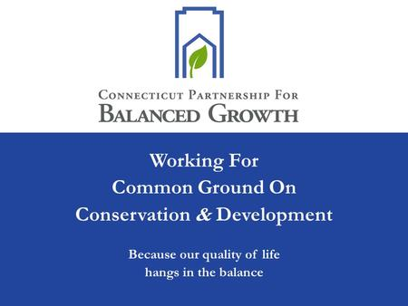 Working For Common Ground On Conservation & Development Because our quality of life hangs in the balance.