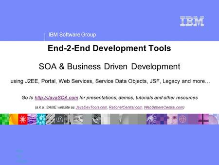 IBM Software Group Name Title Company End-2-End Development Tools SOA & Business Driven Development using J2EE, Portal, Web Services, Service Data Objects,