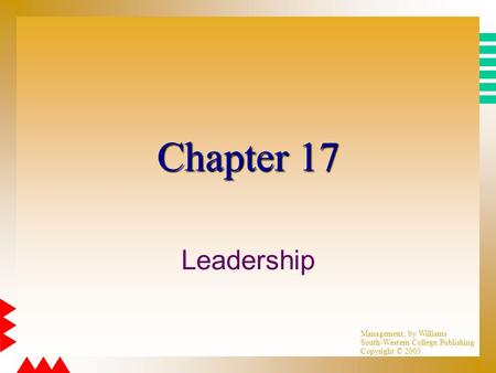 Management, by Williams South-Western College Publishing Copyright © 2003 Chapter 17 Leadership.