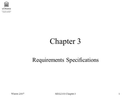 Winter 2007SEG2101 Chapter 31 Chapter 3 Requirements Specifications.