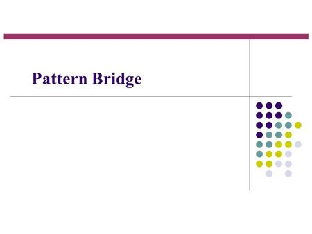 Pattern Bridge. Definition Bridge is the structural pattern that separates abstraction from the implementation so that both of them can be changed independently.
