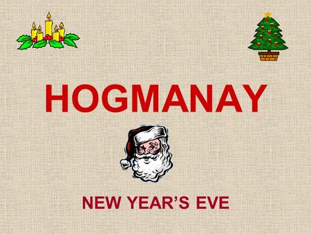 HOGMANAY NEW YEAR'S EVE. The Hogmanay is a different New Year's Eve in Scotland. It is celebrated on the 31st. of December DECEMBER.