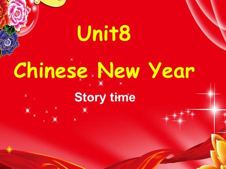 Unit8 Chinese New Year Story time. Let's talk What day/date is it today? What holiday is coming soon? Do you like…?Why? What are you going to do?