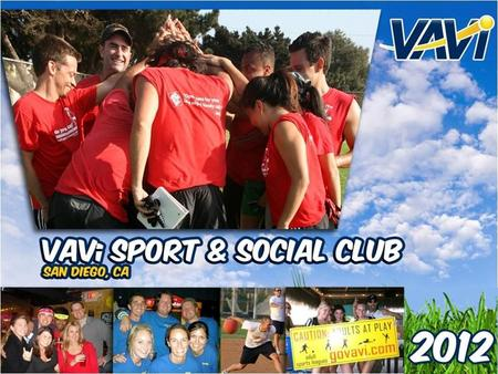 Quick Facts: Founded in 2002 out of a garage Started with just one volleyball league of 20 friends Core purpose is to Bring Fun to Life Today, VAVi Sport.