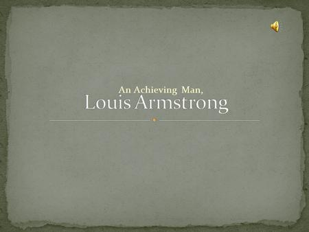 An Achieving Man, Louis, 1919, sing up with the Fate Maralde's Orchestra. He was also brave in playing the trumpet.