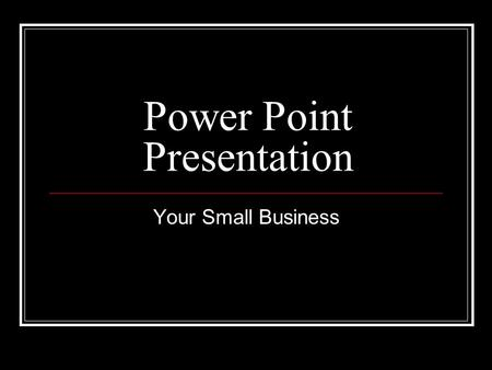 Power Point Presentation Your Small Business. Business Description Name Producer, Intermediary, or Service Business? Brief Explanation of what you will.