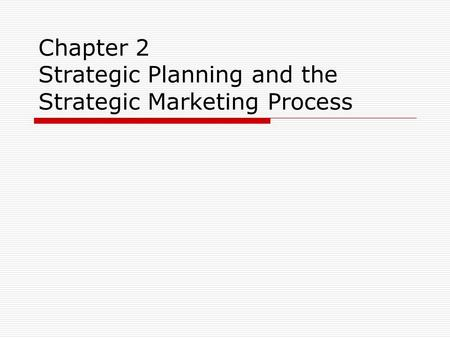 Chapter 2 Strategic Planning and the Strategic Marketing Process.