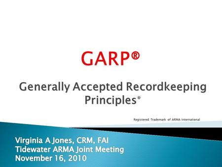 Generally Accepted Recordkeeping Principles Generally Accepted Recordkeeping Principles ® Registered Trademark of ARMA International.