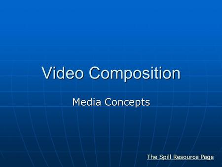 Video Composition Media Concepts The Spill Resource Page.