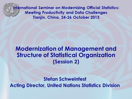 Stefan Schweinfest Acting Director, United Nations Statistics Division International Seminar on Modernizing Official Statistics: Meeting Productivity and.