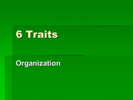6 Traits Organization. Objectives  By participating in this lesson, I will be able to identify what makes a paper organized.