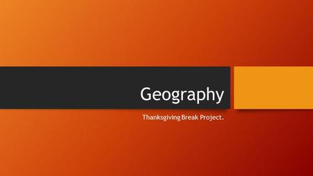 Geography Thanksgiving Break Project.. 5 Themes of Europe Booklet Choose any country in Europe. Create a booklet using the 5 themes of geography Location.