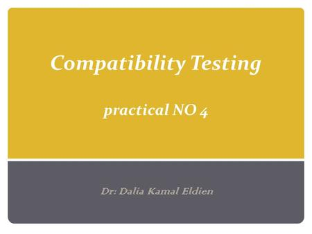 Compatibility Testing practical NO 4 Dr: Dalia Kamal Eldien.