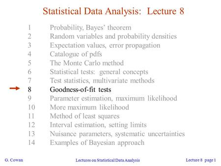 G. Cowan Lectures on Statistical Data Analysis Lecture 8 page 1 Statistical Data Analysis: Lecture 8 1Probability, Bayes' theorem 2Random variables and.