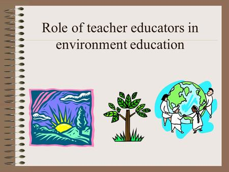 Role of teacher educators in environment education