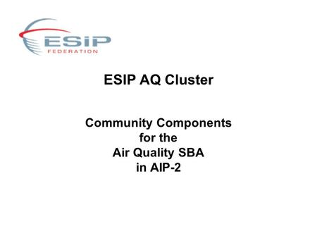 ESIP AQ Cluster Community Components for the Air Quality SBA in AIP-2.