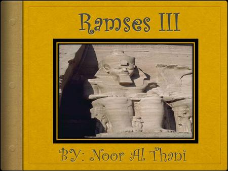 WhoWho Who is Ramses III ? He is the son of the previous Setnakhte. He is best known for defending his country against invaders, he protected his country.