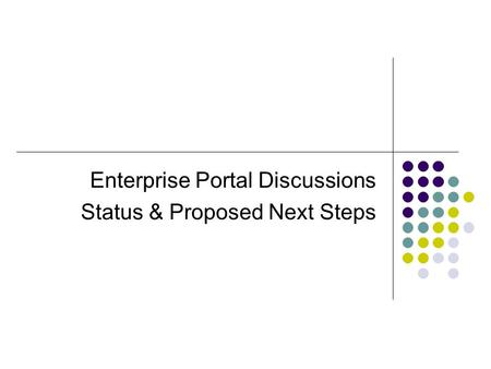 Enterprise Portal Discussions Status & Proposed Next Steps.