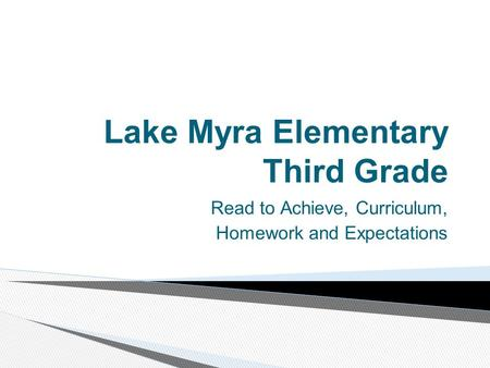 Lake Myra Elementary Third Grade Read to Achieve, Curriculum, Homework and Expectations.