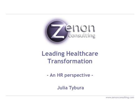 Julia Tybura Leading Healthcare Transformation - An HR perspective - www.zenonconsulting.com.
