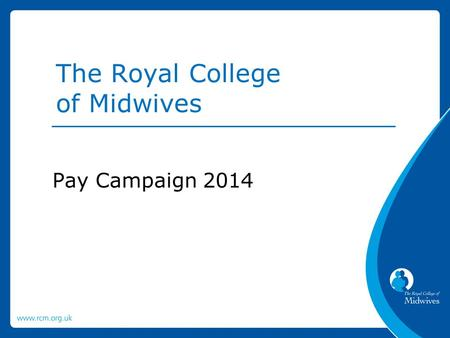 Pay Campaign 2014 The Royal College of Midwives. The Government have rejected the Pay Review Body's recommendation for 1% for all staff. The offer for.