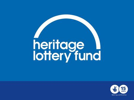 Shaping the future Consultation on the Heritage Lottery Fund's Strategy 2013-2019 31 January – 26 April 2011.