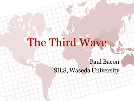 The Third Wave Paul Bacon SILS, Waseda University.