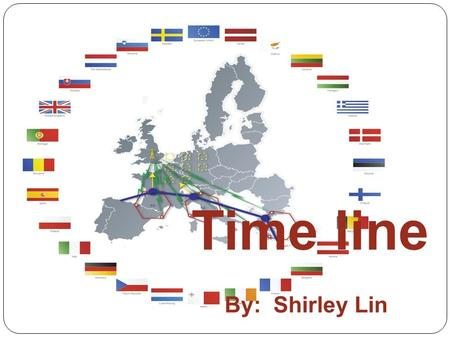 Time line By: Shirley Lin. The story of European Union 1945 1951 19571973 1981 1986 19921995 2004 2007.