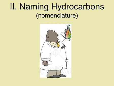 II. Naming Hydrocarbons (nomenclature) A. Basic Naming of Hydrocarbons Hydrocarbon names are based on: A) type, B) # of carbons, C) side chain type and.